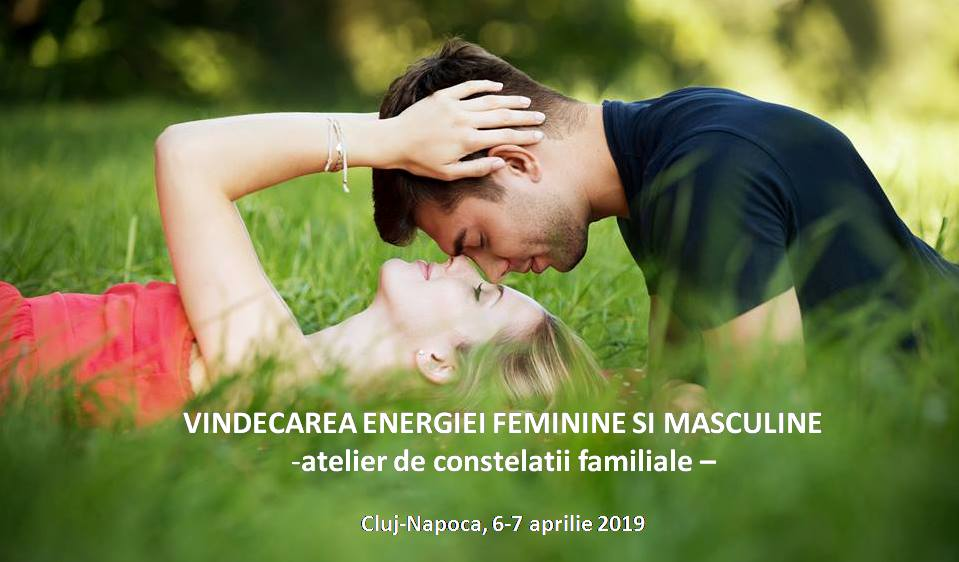 VINDECAREA ENERGIEI FEMININE SI MASCULINE - atelier de constelatii familiale